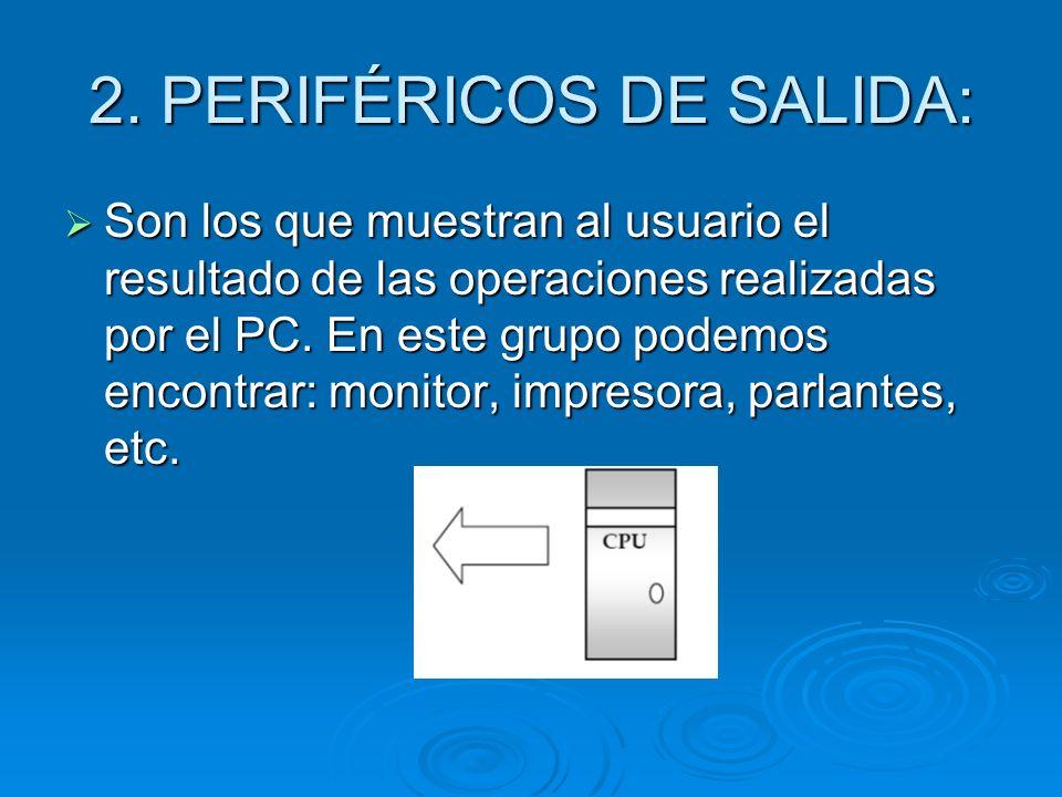 2. PERIFÉRICOS DE SALIDA: Son los que muestran al usuario el resultado de las operaciones realizadas por el PC. En este grupo podemos encontrar: monit