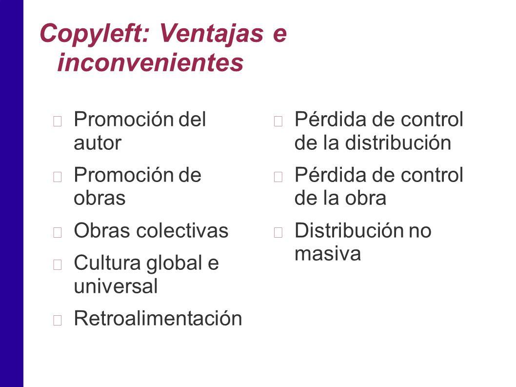 Copyleft: Ventajas e inconvenientes Promoción del autor Promoción de obras Obras colectivas Cultura global e universal Retroalimentación Pérdida de control de la distribución Pérdida de control de la obra Distribución no masiva