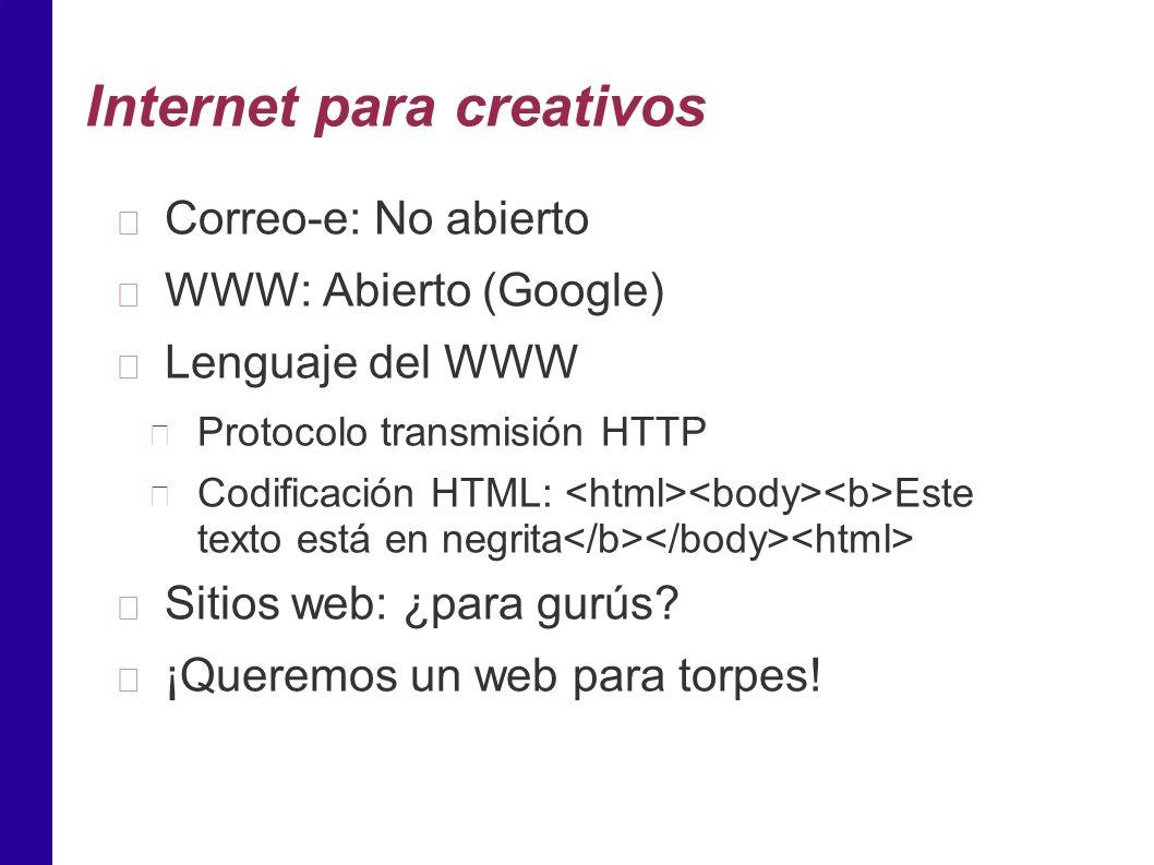 Internet para creativos Correo-e: No abierto WWW: Abierto (Google) Lenguaje del WWW Protocolo transmisión HTTP Codificación HTML: Este texto está en negrita Sitios web: ¿para gurús.