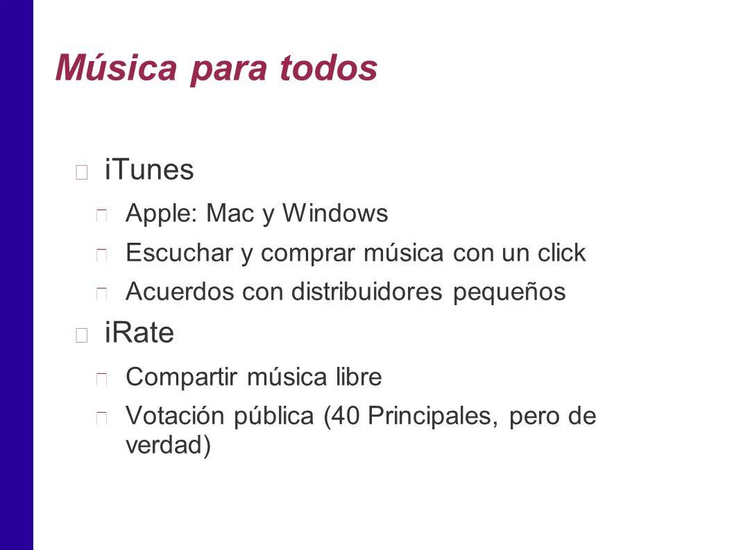 Música para todos iTunes Apple: Mac y Windows Escuchar y comprar música con un click Acuerdos con distribuidores pequeños iRate Compartir música libre Votación pública (40 Principales, pero de verdad)