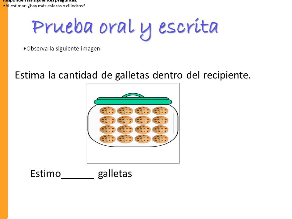 Prueba oral y escrita Estima la cantidad de galletas dentro del recipiente.