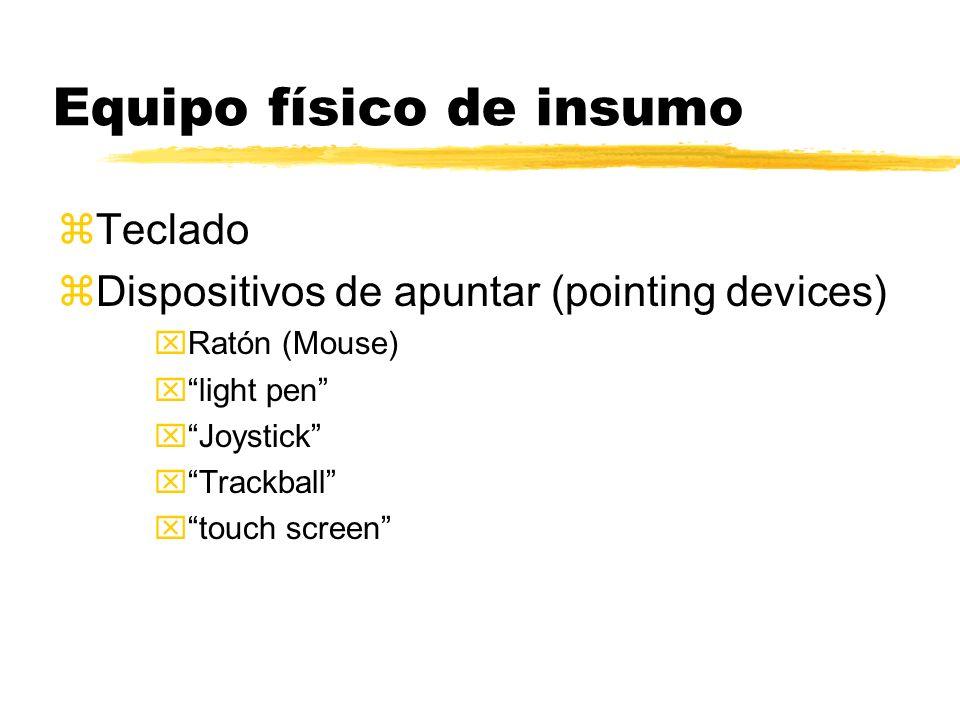 Equipo físico de insumo zTeclado zDispositivos de apuntar (pointing devices) xRatón (Mouse) xlight pen xJoystick xTrackball xtouch screen