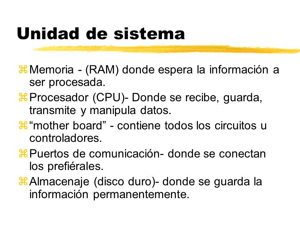 Unidad de sistema zMemoria - (RAM) donde espera la información a ser procesada. zProcesador (CPU)- Donde se recibe, guarda, transmite y manipula datos