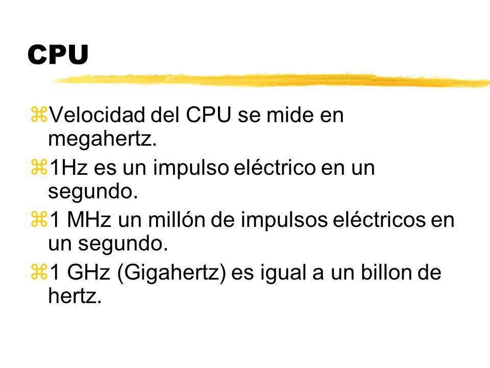 CPU zVelocidad del CPU se mide en megahertz. z1Hz es un impulso eléctrico en un segundo. z1 MHz un millón de impulsos eléctricos en un segundo. z1 GHz