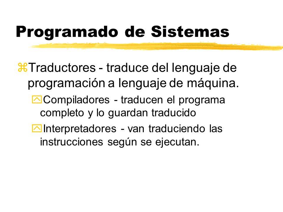 Programado de Sistemas zTraductores - traduce del lenguaje de programación a lenguaje de máquina. yCompiladores - traducen el programa completo y lo g