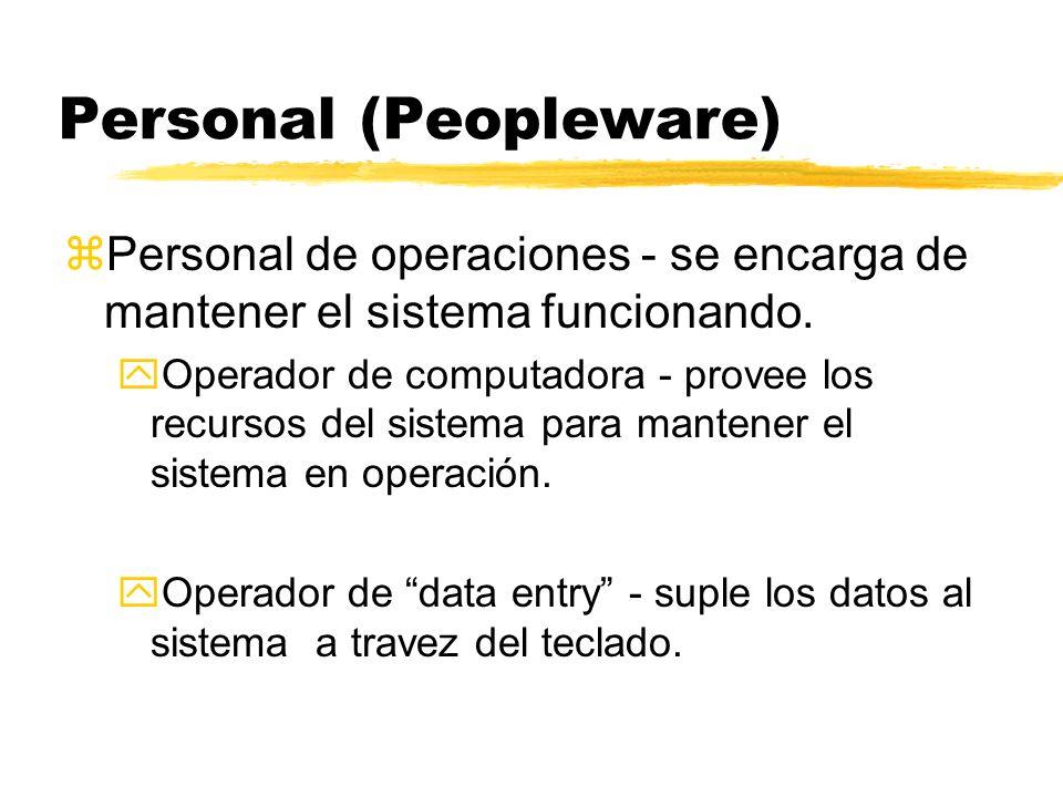 Personal (Peopleware) zPersonal de operaciones - se encarga de mantener el sistema funcionando. yOperador de computadora - provee los recursos del sis