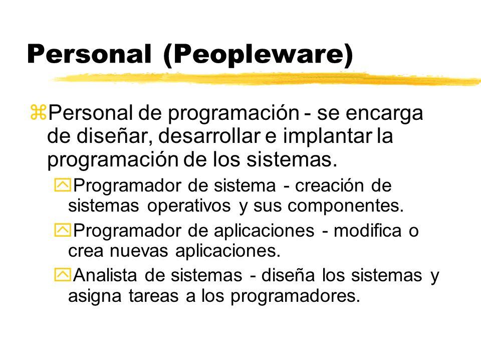 Personal (Peopleware) zPersonal de programación - se encarga de diseñar, desarrollar e implantar la programación de los sistemas. yProgramador de sist