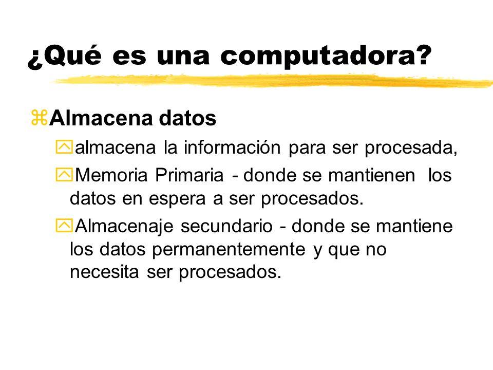 ¿Qué es una computadora? zAlmacena datos yalmacena la información para ser procesada, yMemoria Primaria - donde se mantienen los datos en espera a ser