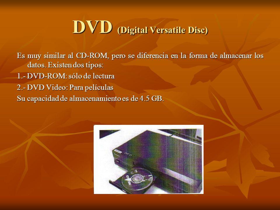 DVD (Digital Versatile Disc) Es muy similar al CD-ROM, pero se diferencia en la forma de almacenar los datos. Existen dos tipos: 1.- DVD-ROM: sólo de