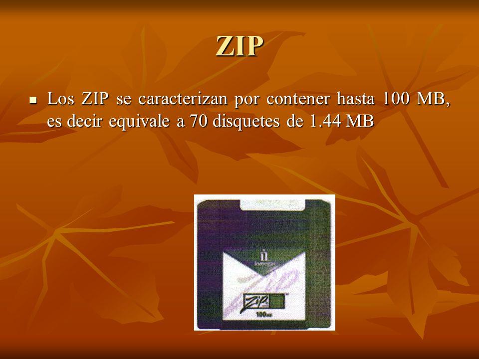 ZIP Los ZIP se caracterizan por contener hasta 100 MB, es decir equivale a 70 disquetes de 1.44 MB Los ZIP se caracterizan por contener hasta 100 MB,