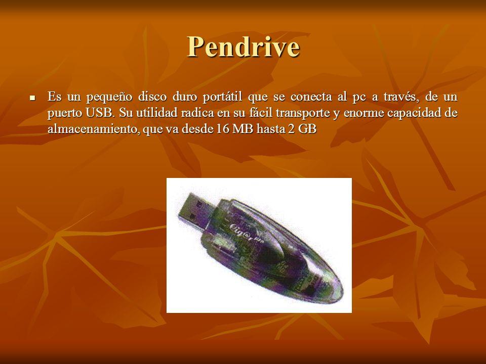 Pendrive Es un pequeño disco duro portátil que se conecta al pc a través, de un puerto USB. Su utilidad radica en su fácil transporte y enorme capacid