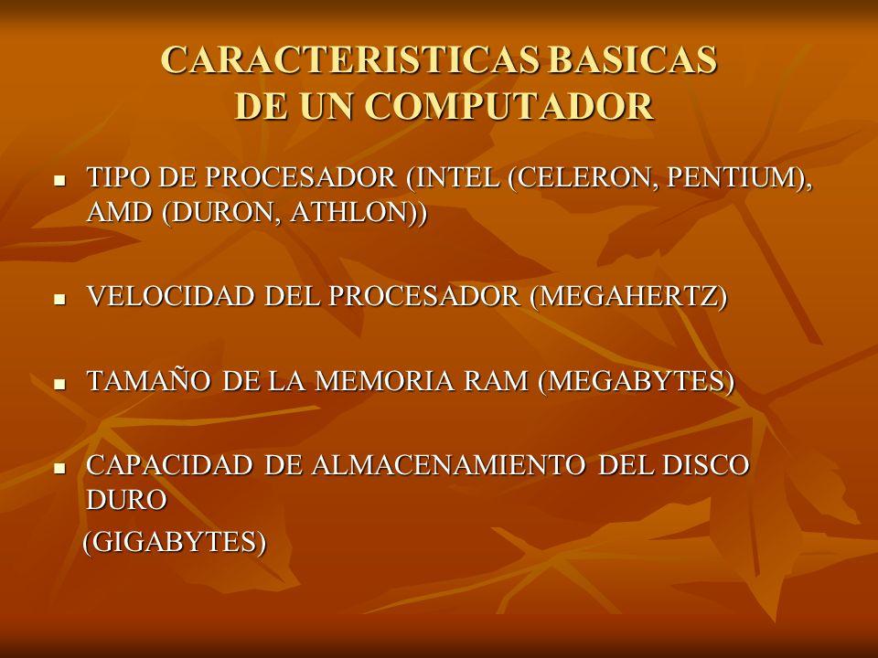 CARACTERISTICAS BASICAS DE UN COMPUTADOR TIPO DE PROCESADOR (INTEL (CELERON, PENTIUM), AMD (DURON, ATHLON)) TIPO DE PROCESADOR (INTEL (CELERON, PENTIU