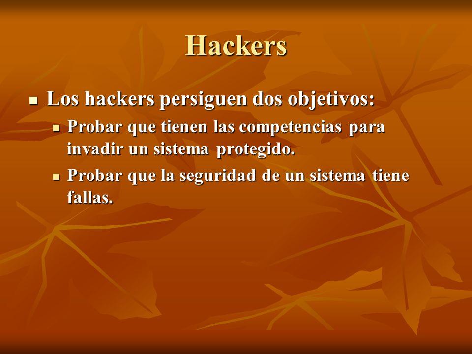 Los hackers persiguen dos objetivos: Los hackers persiguen dos objetivos: Probar que tienen las competencias para invadir un sistema protegido. Probar