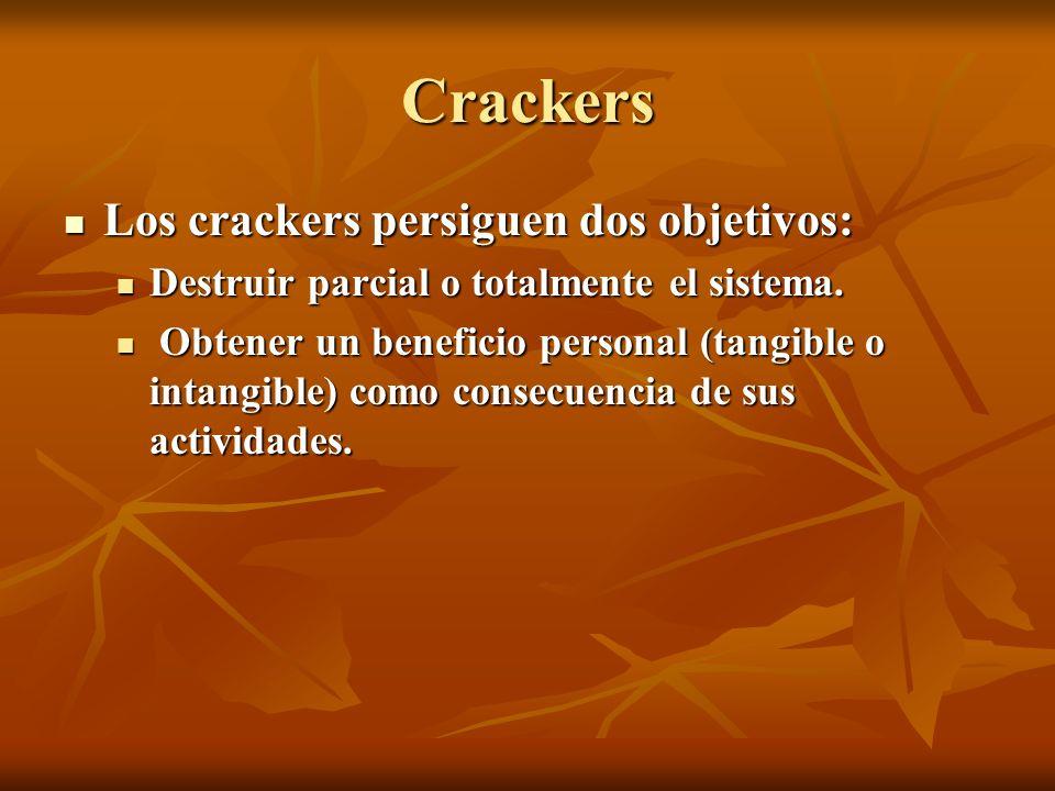 Crackers Los crackers persiguen dos objetivos: Los crackers persiguen dos objetivos: Destruir parcial o totalmente el sistema. Destruir parcial o tota