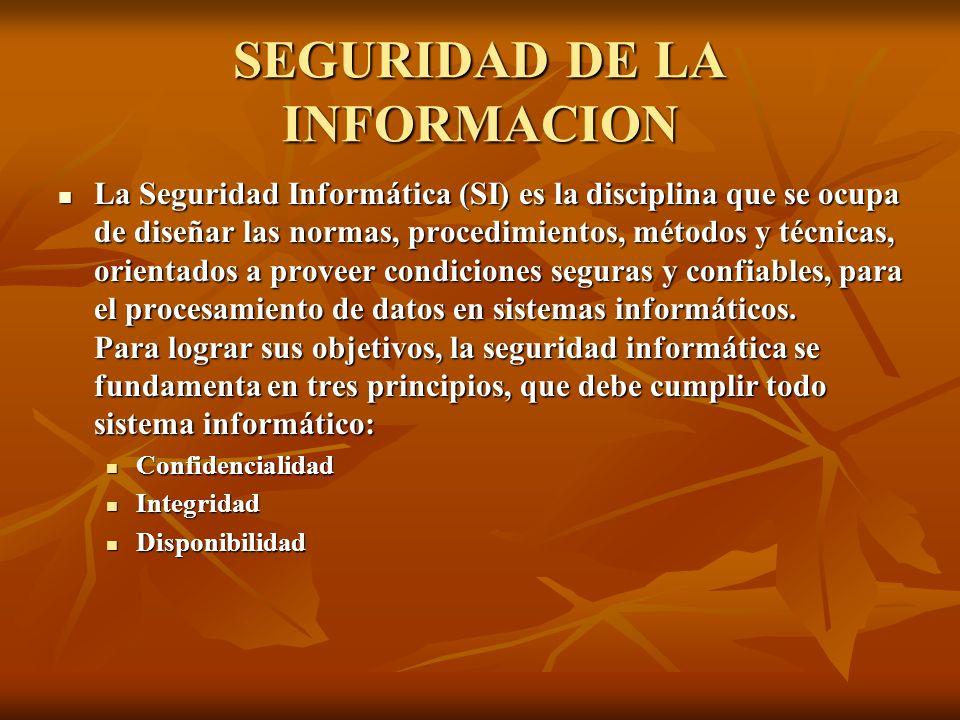 SEGURIDAD DE LA INFORMACION La Seguridad Informática (SI) es la disciplina que se ocupa de diseñar las normas, procedimientos, métodos y técnicas, ori