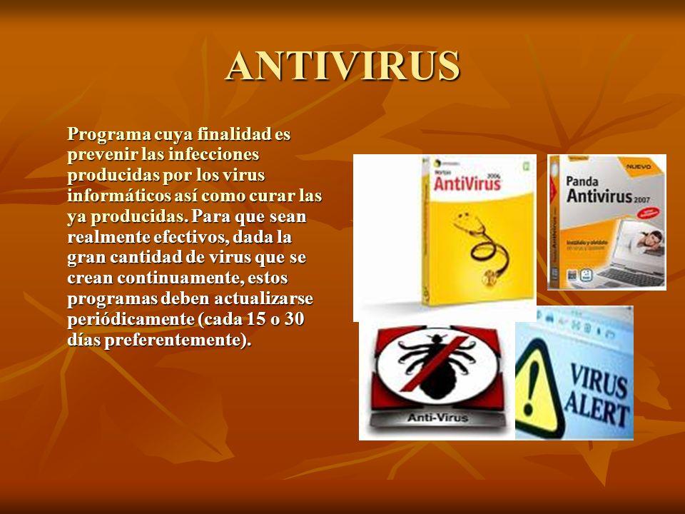 ANTIVIRUS Programa cuya finalidad es prevenir las infecciones producidas por los virus informáticos así como curar las ya producidas. Para que sean re