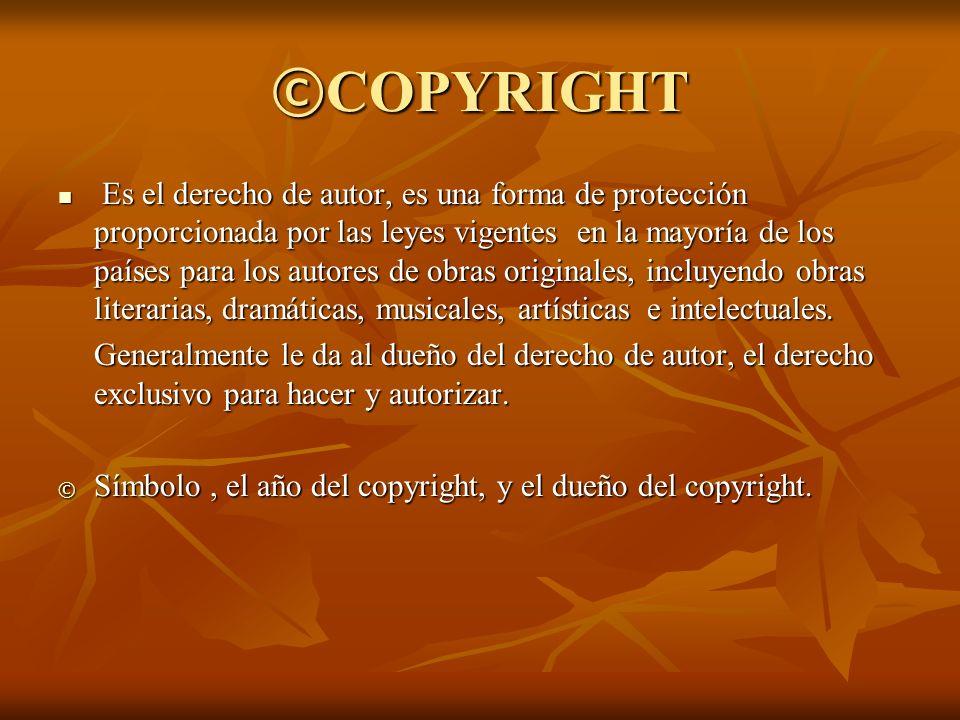 © COPYRIGHT Es el derecho de autor, es una forma de protección proporcionada por las leyes vigentes en la mayoría de los países para los autores de ob