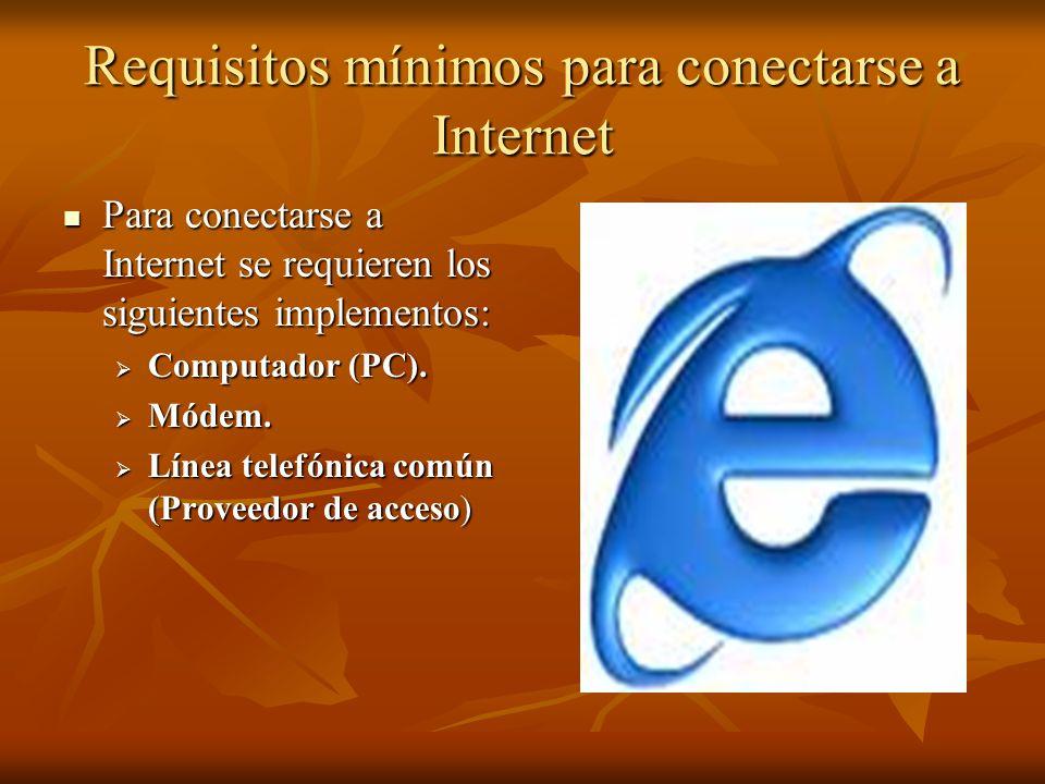 Requisitos mínimos para conectarse a Internet Para conectarse a Internet se requieren los siguientes implementos: Para conectarse a Internet se requie