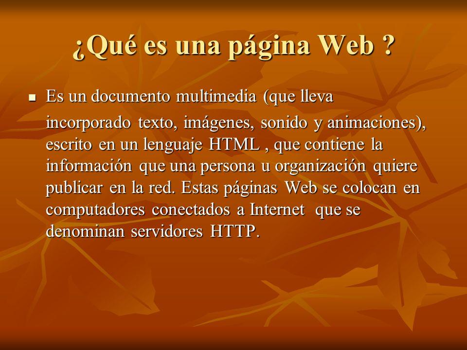¿Qué es una página Web ? Es un documento multimedia (que lleva Es un documento multimedia (que lleva incorporado texto, imágenes, sonido y animaciones