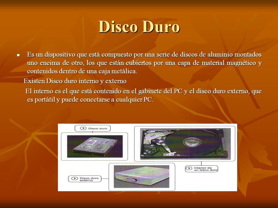 Disco Duro Es un dispositivo que está compuesto por una serie de discos de aluminio montados uno encima de otro, los que están cubiertos por una capa