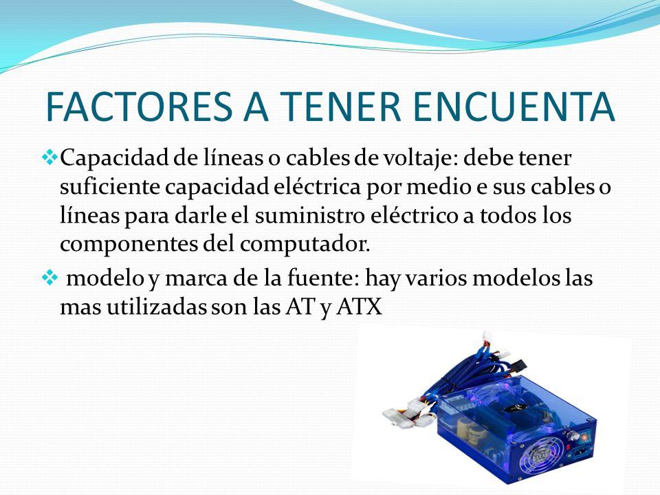 FACTORES A TENER ENCUENTA Capacidad de líneas o cables de voltaje: debe tener suficiente capacidad eléctrica por medio e sus cables o líneas para darl