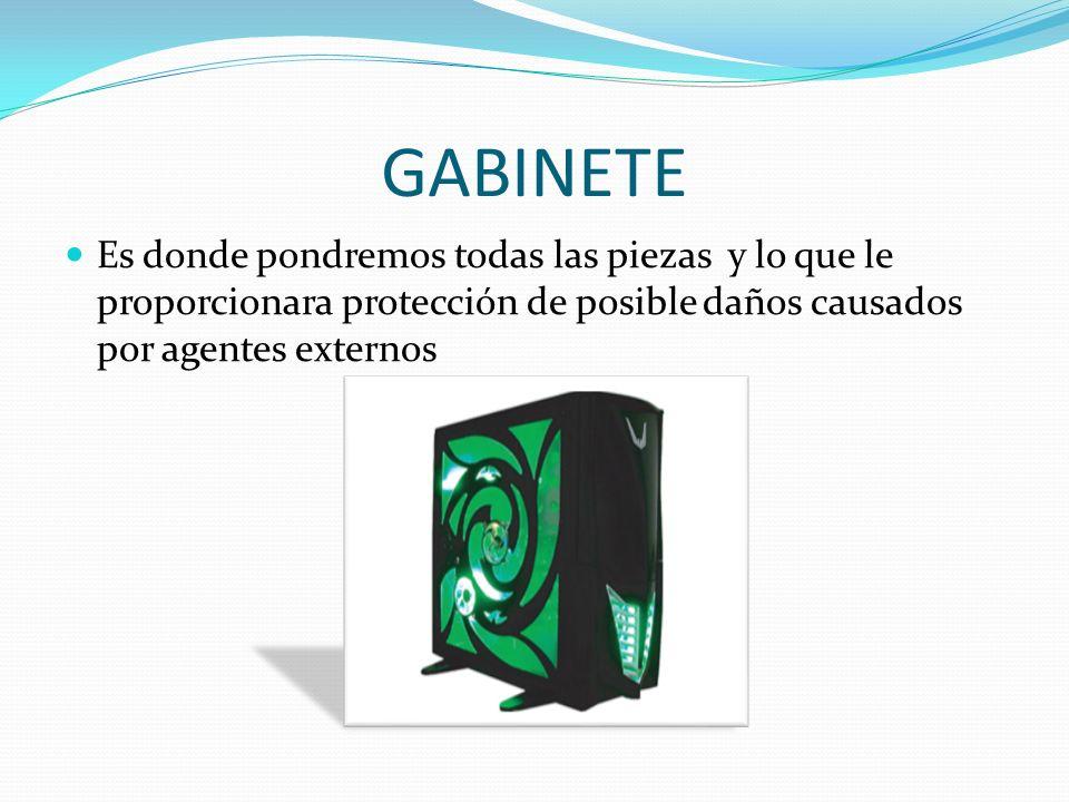 GABINETE Es donde pondremos todas las piezas y lo que le proporcionara protección de posible daños causados por agentes externos