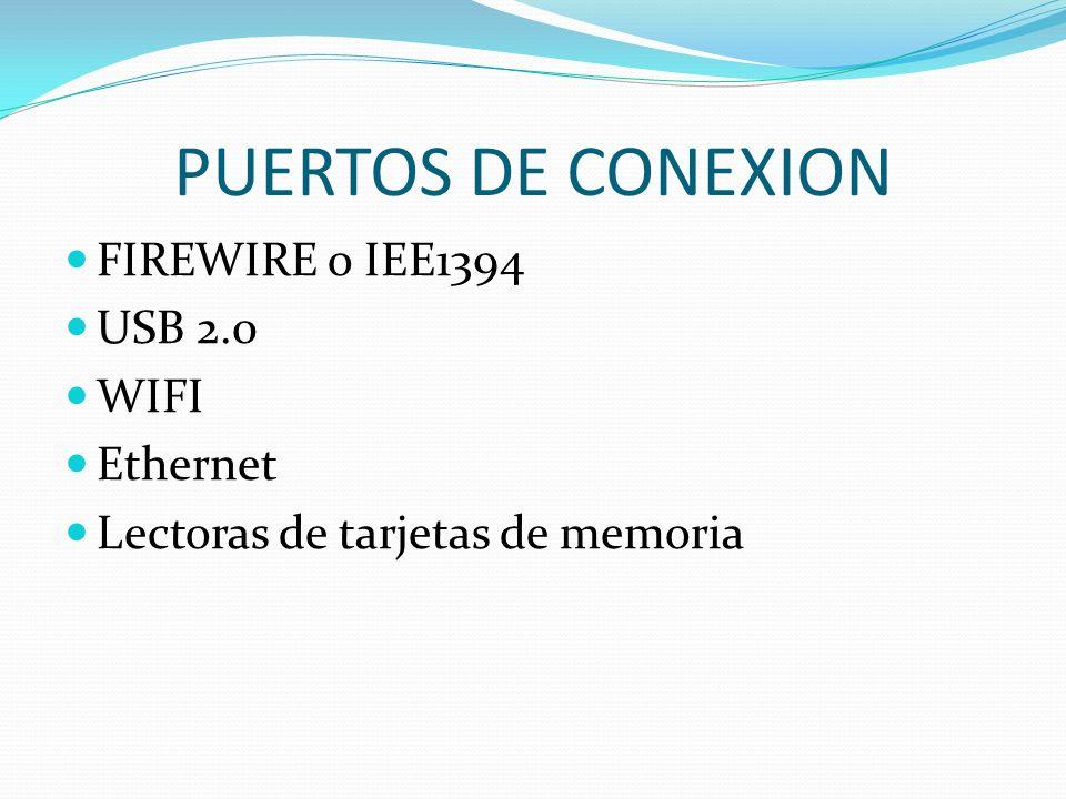 PUERTOS DE CONEXION FIREWIRE o IEE1394 USB 2.0 WIFI Ethernet Lectoras de tarjetas de memoria