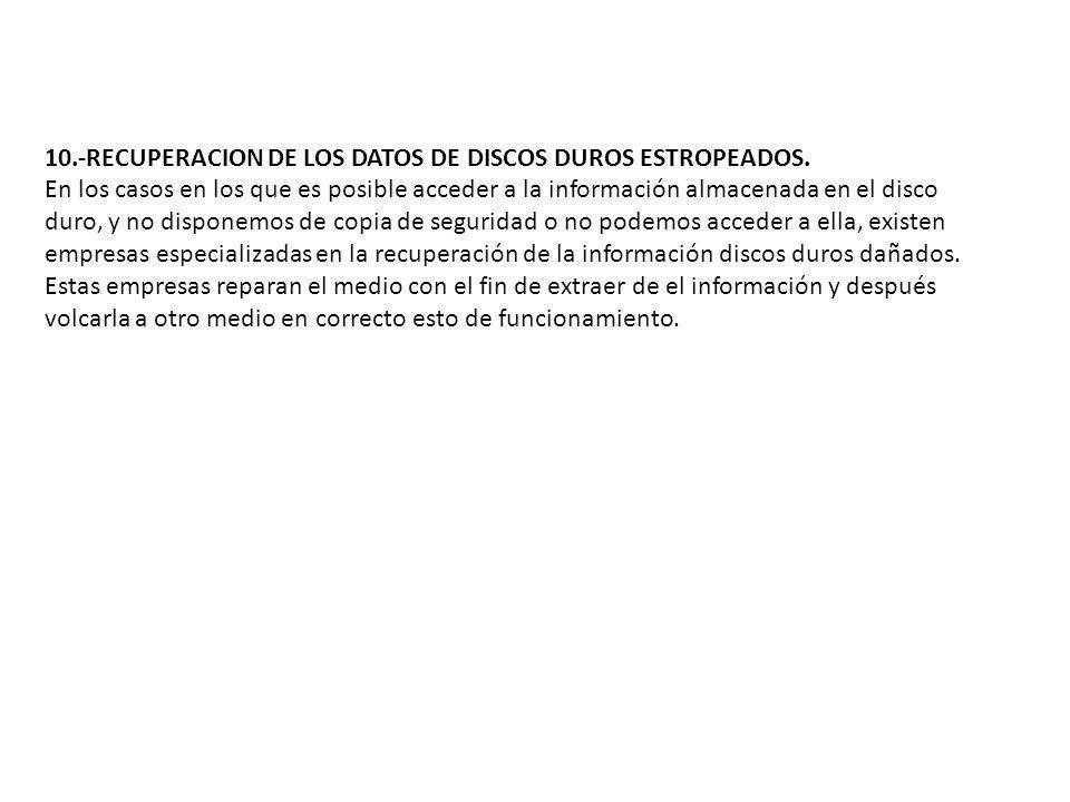 10.-RECUPERACION DE LOS DATOS DE DISCOS DUROS ESTROPEADOS. En los casos en los que es posible acceder a la información almacenada en el disco duro, y
