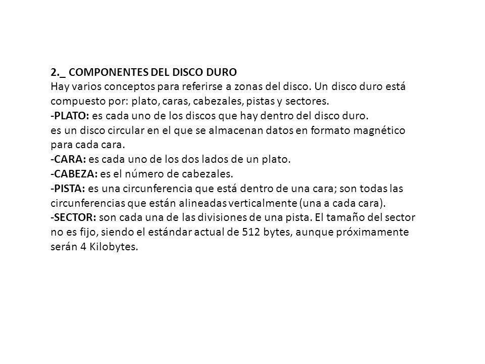 2._ COMPONENTES DEL DISCO DURO Hay varios conceptos para referirse a zonas del disco. Un disco duro está compuesto por: plato, caras, cabezales, pista
