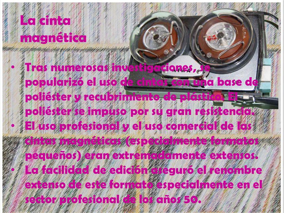 La cinta magnética Tras numerosas investigaciones, se popularizó el uso de cintas con una base de poliéster y recubrimiento de plástico. El poliéster