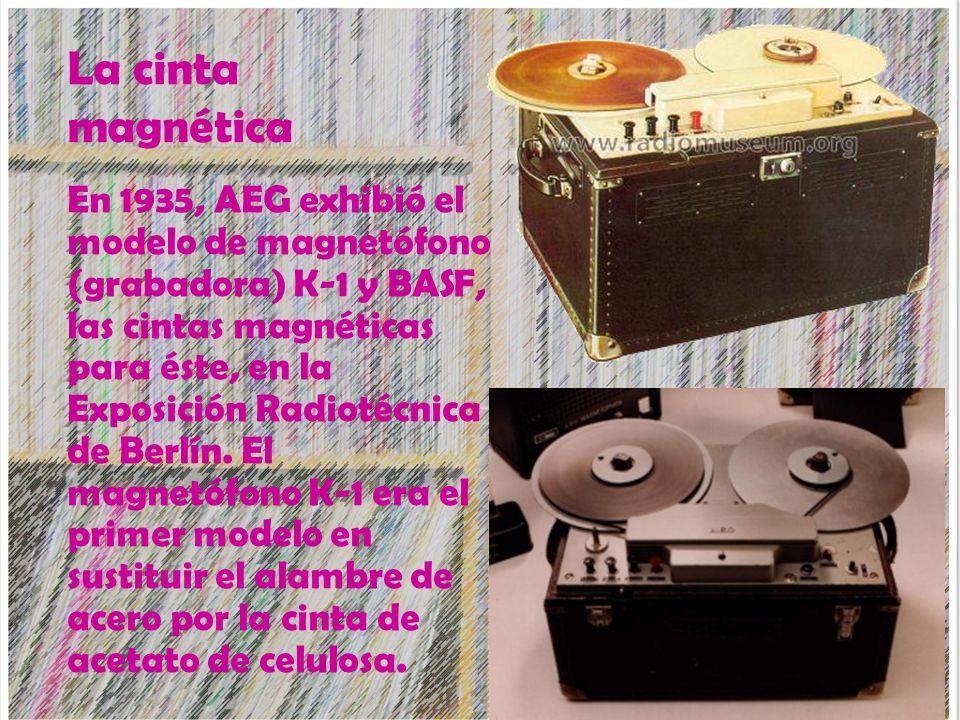 La cinta magnética En 1935, AEG exhibió el modelo de magnetófono (grabadora) K-1 y BASF, las cintas magnéticas para éste, en la Exposición Radiotécnic