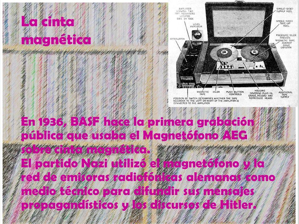La cinta magnética En 1936, BASF hace la primera grabación pública que usaba el Magnetófono AEG sobre cinta magnética. El partido Nazi utilizó el magn