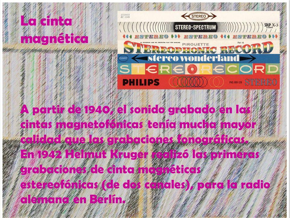 La cinta magnética A partir de 1940, el sonido grabado en las cintas magnetofónicas tenía mucha mayor calidad que las grabaciones fonográficas. En 194