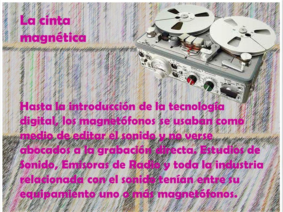 La cinta magnética Hasta la introducción de la tecnología digital, los magnetófonos se usaban como medio de editar el sonido y no verse abocados a la