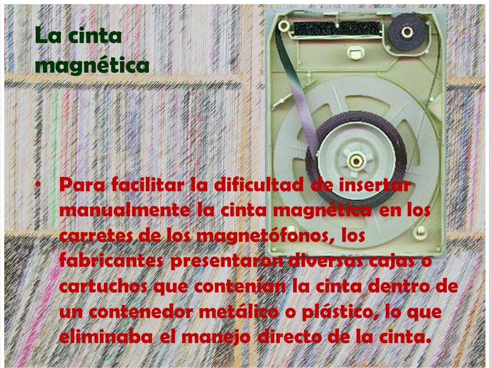 La cinta magnética Para facilitar la dificultad de insertar manualmente la cinta magnética en los carretes de los magnetófonos, los fabricantes presen