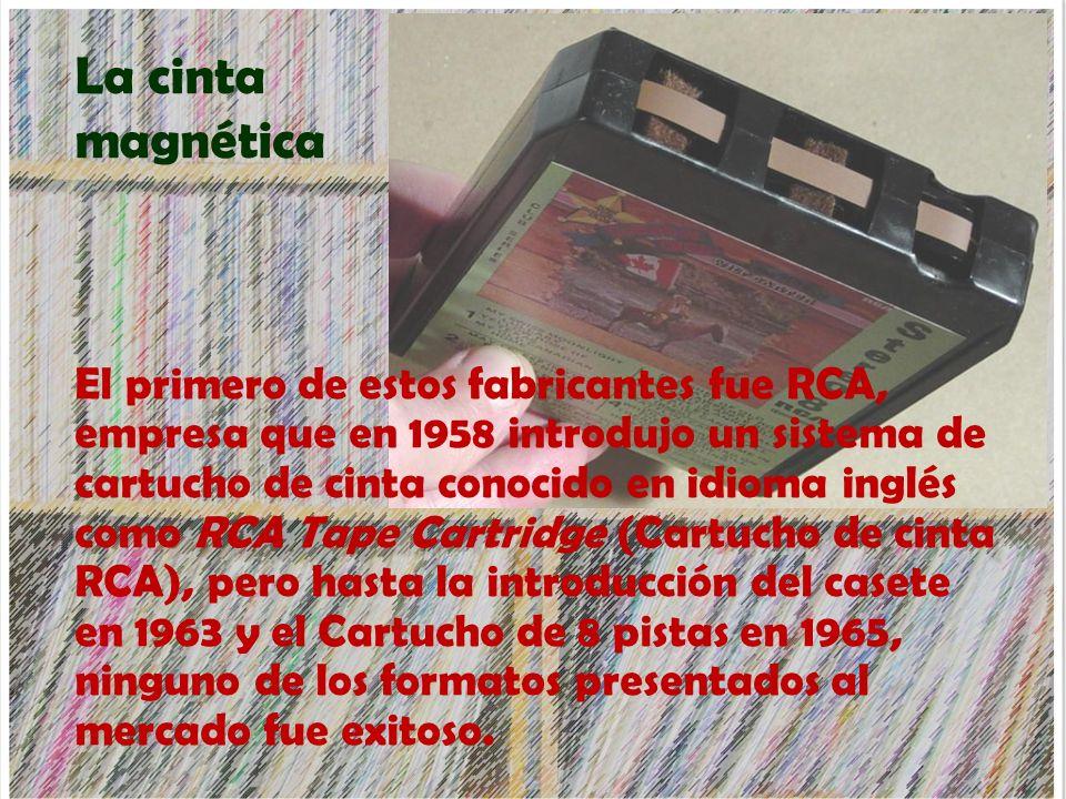 La cinta magnética El primero de estos fabricantes fue RCA, empresa que en 1958 introdujo un sistema de cartucho de cinta conocido en idioma inglés co