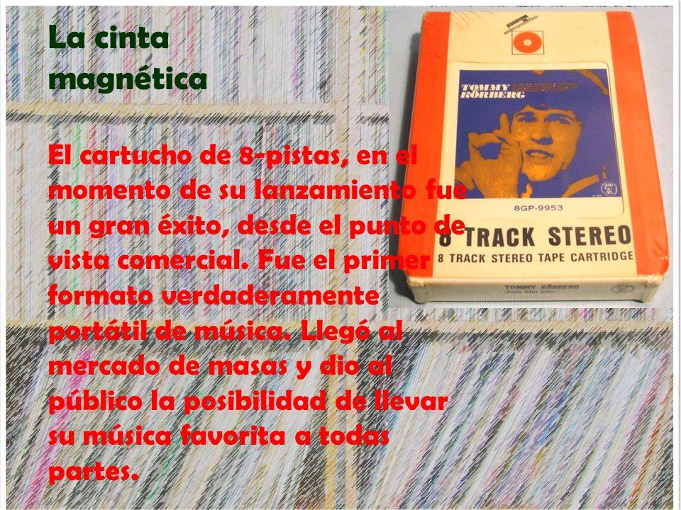 La cinta magnética El cartucho de 8-pistas, en el momento de su lanzamiento fue un gran éxito, desde el punto de vista comercial. Fue el primer format