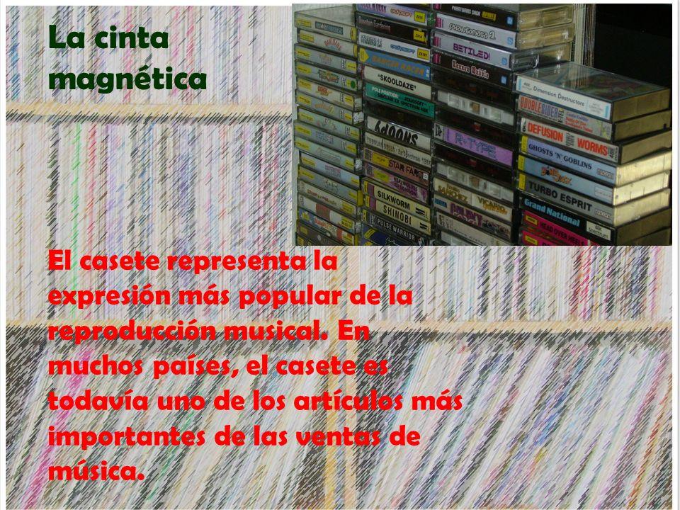 La cinta magnética El casete representa la expresión más popular de la reproducción musical. En muchos países, el casete es todavía uno de los artícul