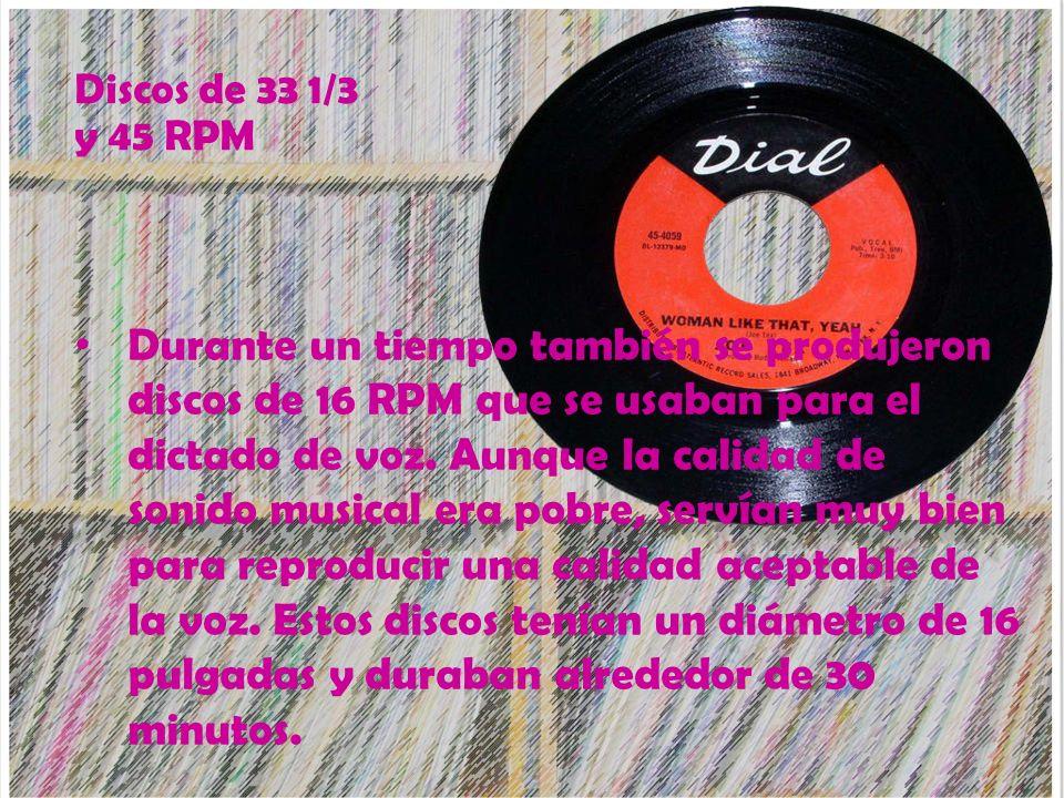 Durante un tiempo también se produjeron discos de 16 RPM que se usaban para el dictado de voz. Aunque la calidad de sonido musical era pobre, servían