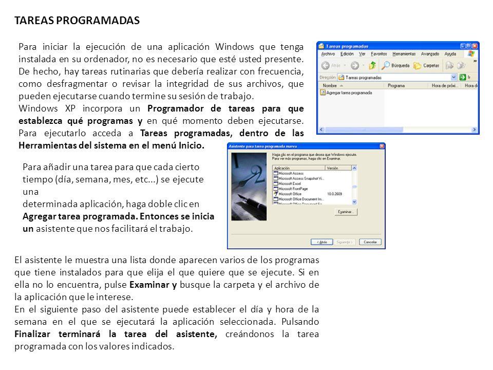TAREAS PROGRAMADAS Para iniciar la ejecución de una aplicación Windows que tenga instalada en su ordenador, no es necesario que esté usted presente.