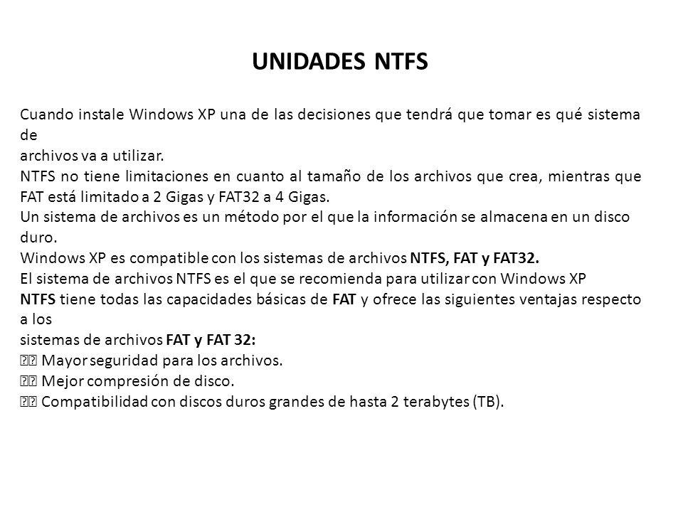 UNIDADES NTFS Cuando instale Windows XP una de las decisiones que tendrá que tomar es qué sistema de archivos va a utilizar.