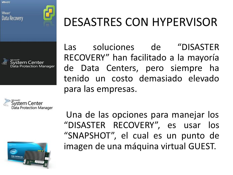 DESASTRES CON HYPERVISOR Las soluciones de DISASTER RECOVERY han facilitado a la mayoría de Data Centers, pero siempre ha tenido un costo demasiado elevado para las empresas.
