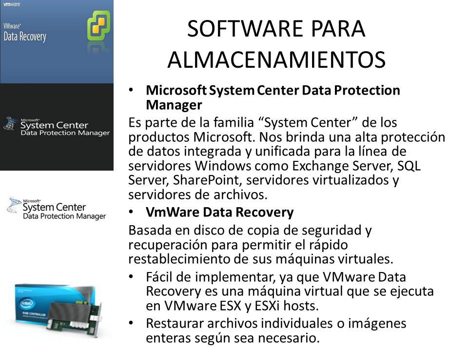 SOFTWARE PARA ALMACENAMIENTOS Microsoft System Center Data Protection Manager Es parte de la familia System Center de los productos Microsoft.