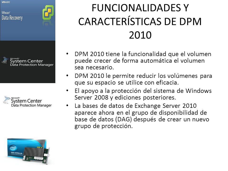 FUNCIONALIDADES Y CARACTERÍSTICAS DE DPM 2010 DPM 2010 tiene la funcionalidad que el volumen puede crecer de forma automática el volumen sea necesario.