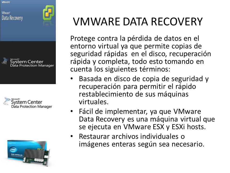 VMWARE DATA RECOVERY Protege contra la pérdida de datos en el entorno virtual ya que permite copias de seguridad rápidas en el disco, recuperación rápida y completa, todo esto tomando en cuenta los siguientes términos: Basada en disco de copia de seguridad y recuperación para permitir el rápido restablecimiento de sus máquinas virtuales.