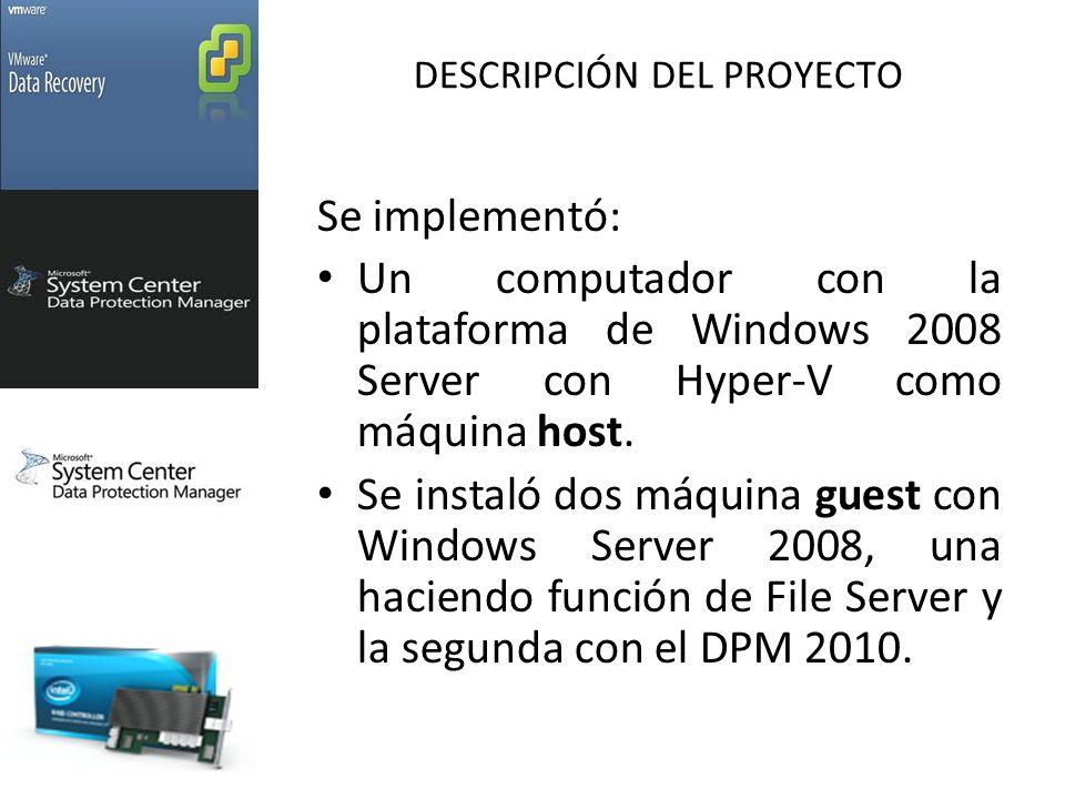 DESCRIPCIÓN DEL PROYECTO Se implementó: Un computador con la plataforma de Windows 2008 Server con Hyper-V como máquina host.