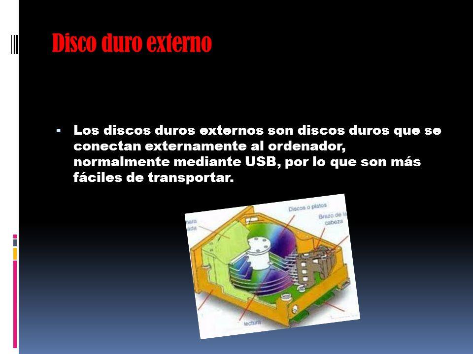 Disco duro externo Los discos duros externos son discos duros que se conectan externamente al ordenador, normalmente mediante USB, por lo que son más