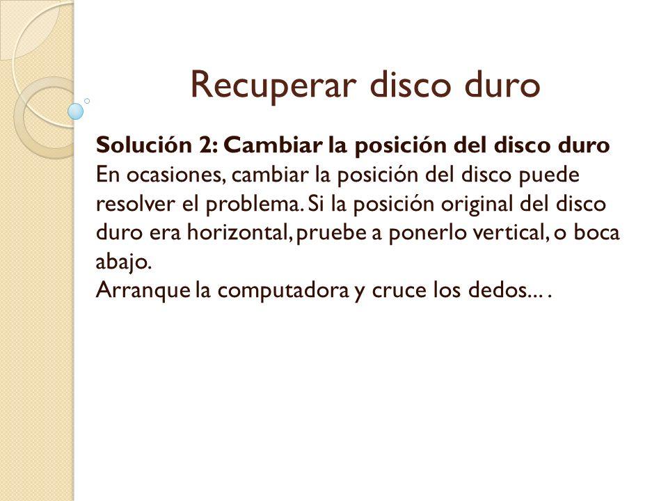 Recuperar disco duro Solución 2: Cambiar la posición del disco duro En ocasiones, cambiar la posición del disco puede resolver el problema. Si la posi