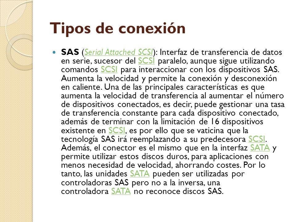 Tipos de conexión SAS (Serial Attached SCSI): Interfaz de transferencia de datos en serie, sucesor del SCSI paralelo, aunque sigue utilizando comandos