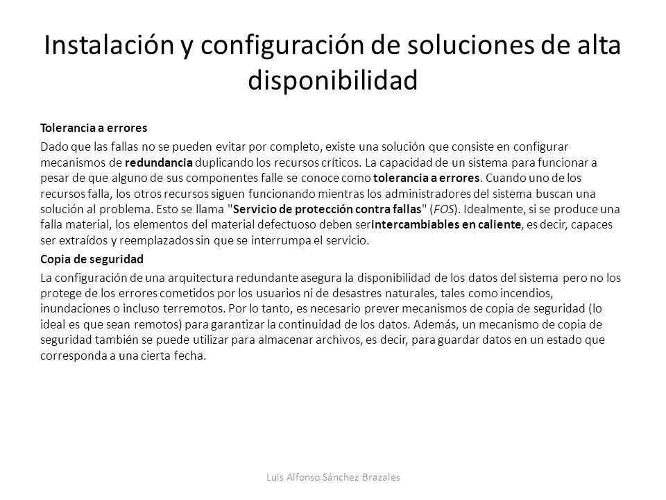 Instalación y configuración de soluciones de alta disponibilidad Tolerancia a errores Dado que las fallas no se pueden evitar por completo, existe una